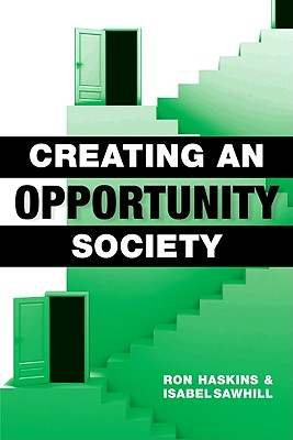 Creating an Opportunity Society By Haskins, Ron/ Sawhill, Isabel